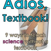 Adios, Textbook!  9 Ways to Teach Science Without a Book