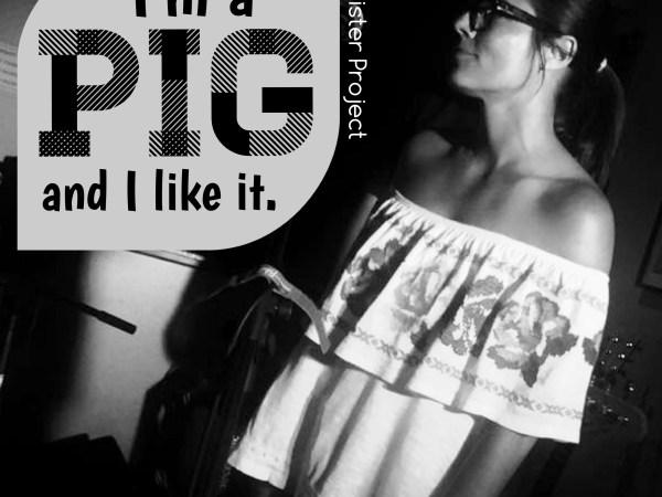 I'm A Pig…And I Like It