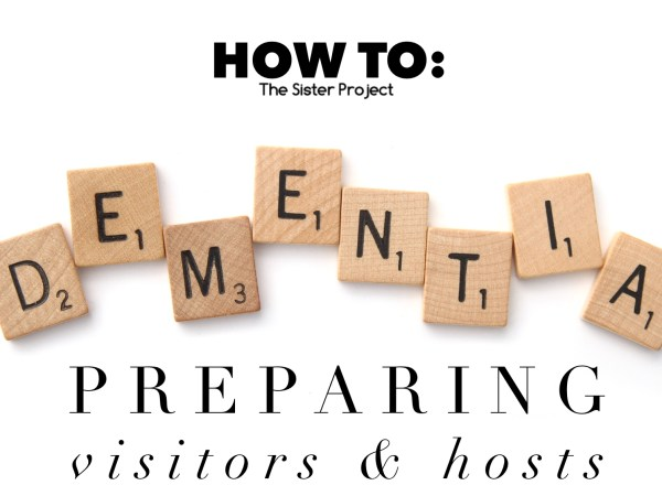 How To: Dementia – Preparing Visitors and Hosts