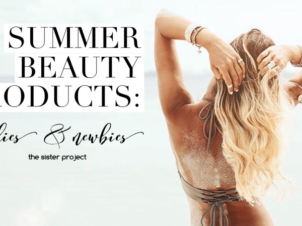 Summer Beauty Products: Oldies and Newbies