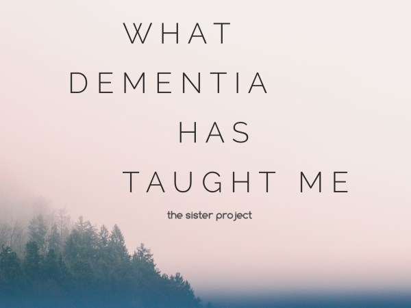 What Dementia Has Taught Me