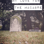 My Love For The Macabre
