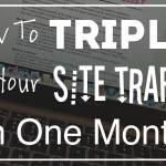 Beginner Blogging Tips: Triple Your Site Traffic in One Month