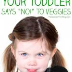 What to do When Your Toddler Won't Eat Vegetables