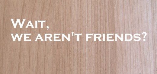 Wait, we aren't friends?