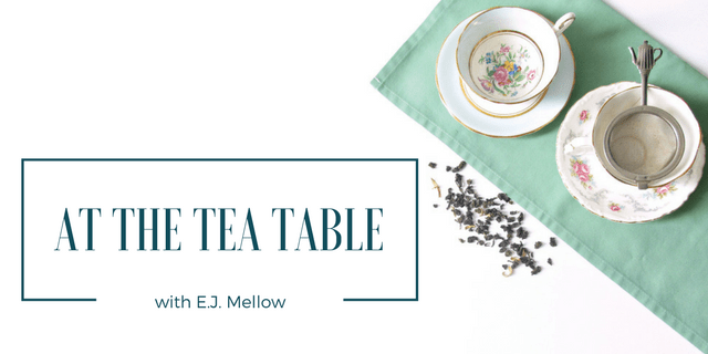 At The Tea Table with Author E.J. Mellow