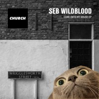 SEB WILDBLOOD | COME INTO MY HOUSE EP (CHURCH)