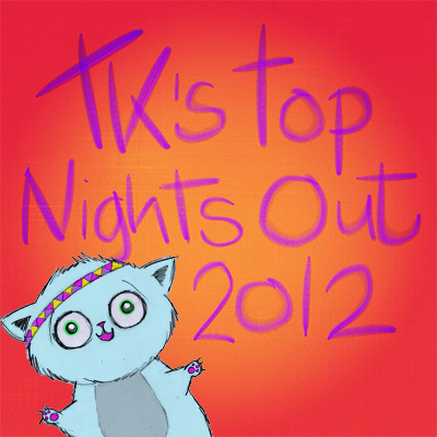 TKs best nights out 2012