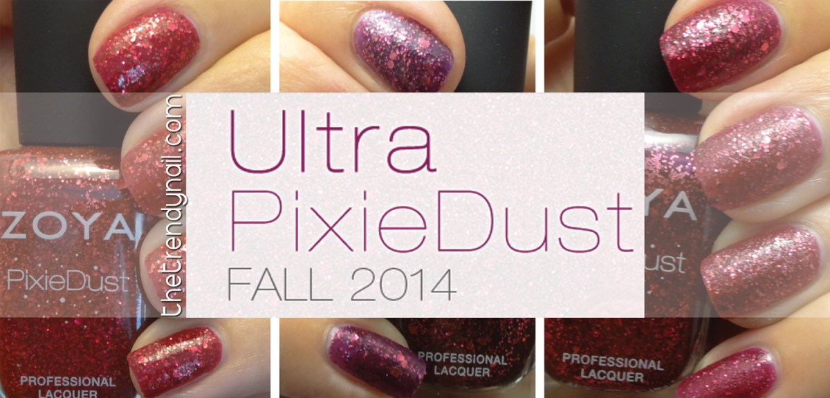 SWATCHES & REVIEWS: ZOYA ULTRA PIXIE DUST FALL 2014