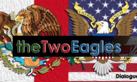 The Two Eagles – Dialogue on Mexico & United States Relations