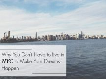 4 Reasons Why You Don't Have To Live in NYC to Make Your Dreams Happen