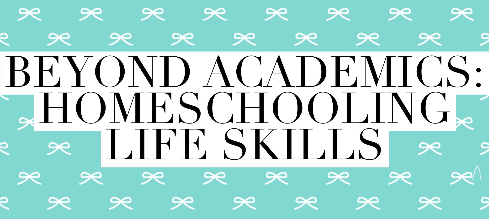 Beyond Academics: Homeschooling Life Skills