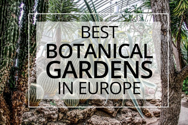 BEST BOTANICAL GARDENS IN EU