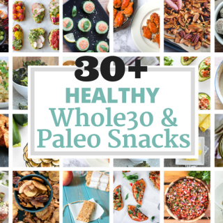 30+ Healthy Whole 30 & Paleo Snacks