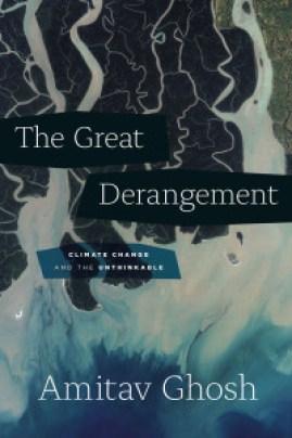 Amitav GhoshThe Great Derangement: Climate Change and the UnthinkableAllen Lane, 2016