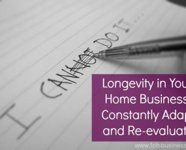 Longevity in Your Home Business: Constantly Adapt and Re-evaluate.