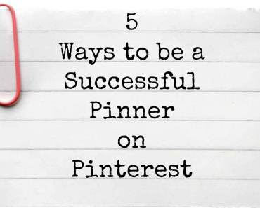 5 Ways to be a Successful Pinner on Pinterest.jpg