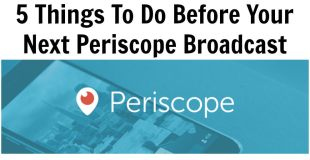 5 Things To Do Before Your Next Periscope Broadcast