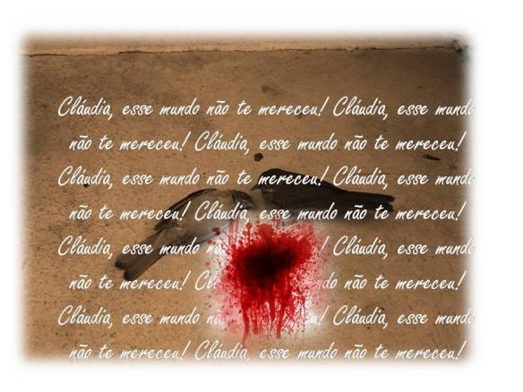 Claudia, esse mundo nao te mereceu!