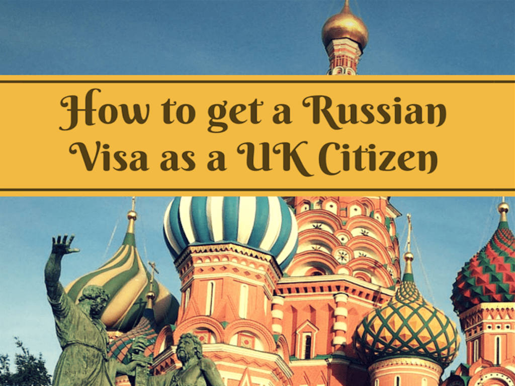 HOW TO GET A RUSSIAN VISA AS A UK CITIZEN