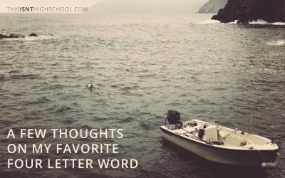 A few thoughts on my favorite four letter word
