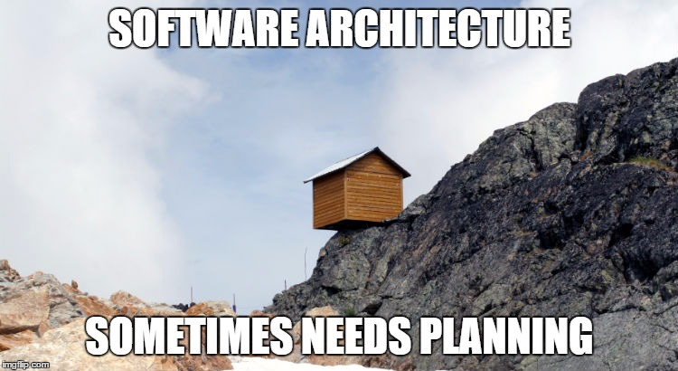 software architecture sometimes needs planning