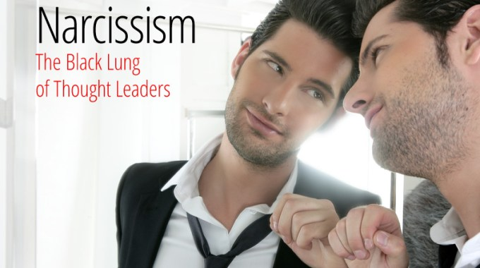 Narcissism The Black Lung Of Thought Leaders