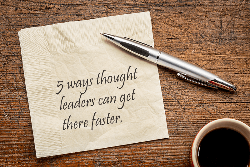 From The Back Of The Envelope To The Back Of The Check – 5 Ways Thought Leaders Can Get There Faster.