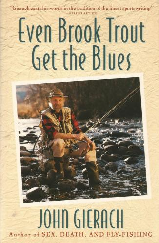 Even Brook Trout Get The Blues by John Gierach Fishing Stories