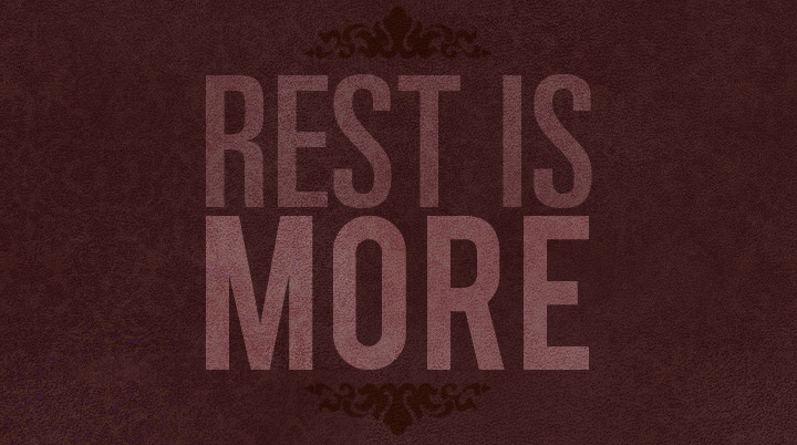 rest is more
