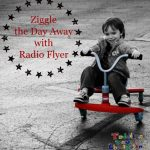 Ziggle the Day Away with Radio Flyer
