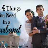 The 4 Things You Need in a Husband