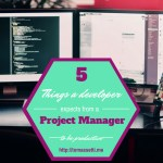 The 5 things a developer expects from a Project Manager: how a Project Manager can help developers becoming much more productive