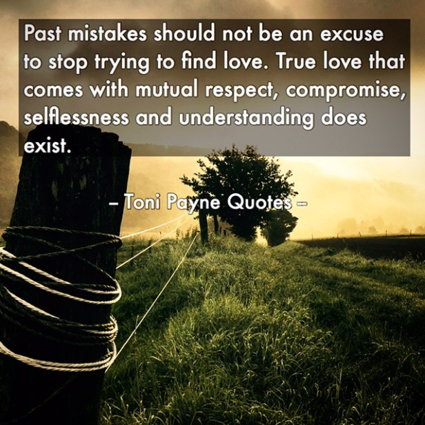 Quotes About Love Mistakes : trying to find love true love that comes with mutual respect ...
