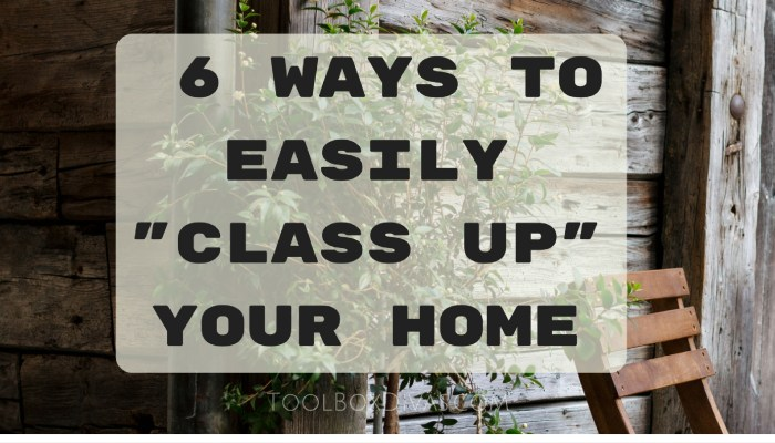 "6 Ways To Easily ""Class Up"" Your Home"