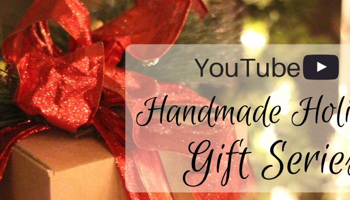 Youtube Handmade Holiday Gift Series