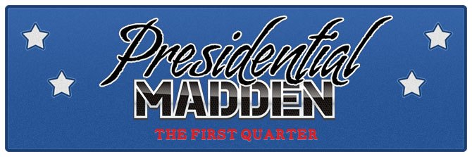 Presidential Madden: The First Quarter