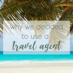 Why We Decided To Use A Travel Agent