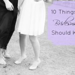 Wedding Wednesday {Being A Bridesmaid}
