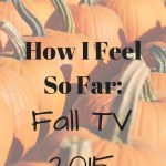 Fall TV: What I Like & What I don't