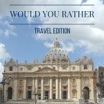 Would You Rather: Travel Edition Part 2
