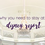 10 Reasons Why You Must Stay At A Disney Resort