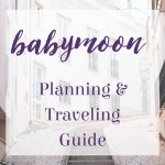 Babymoon Planning & Traveling Guide