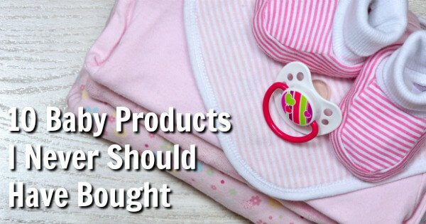 10 Baby Products I Never Should Have Bought