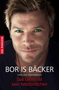 BOR IS B€CKER - DAS LEBEN IST KEIN METTBR…TCHEN: Die Parodie auf Boris Beckers Autobiografie!