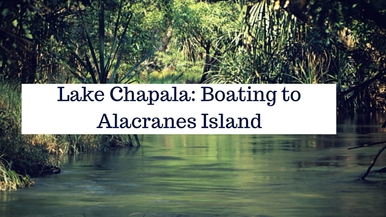 Lake Chapala: Boating to Alacranes Island