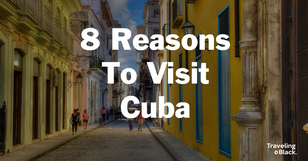 8 reasons to visit cuba