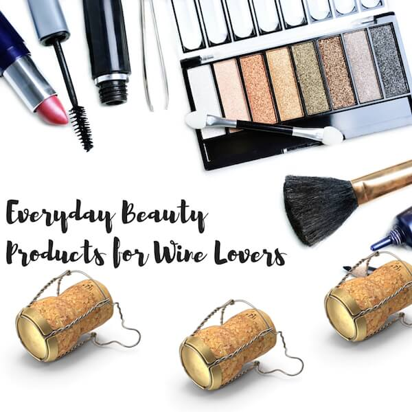 Life Changing Everyday Beauty Products for Wine Lovers