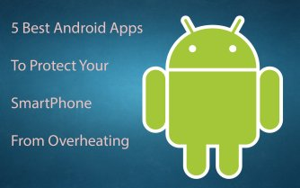5 Best Android Apps To Prevent Your Phone From Overheating