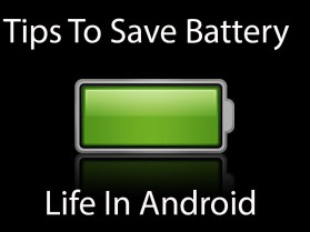 Tips To Save Battery Life in Android- Simple and Powerful Tips